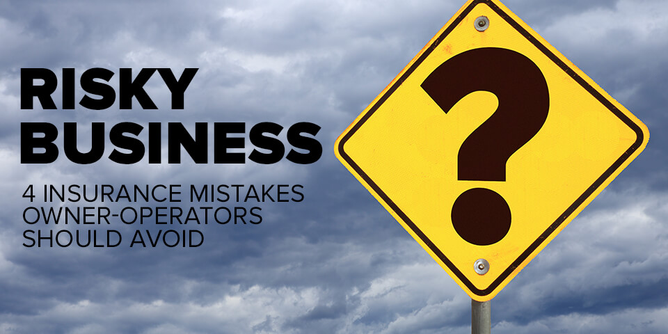 4 Owner Operators insurance mistakes